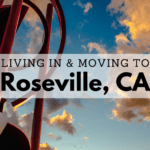 Living in & Moving to Roseville, CA
